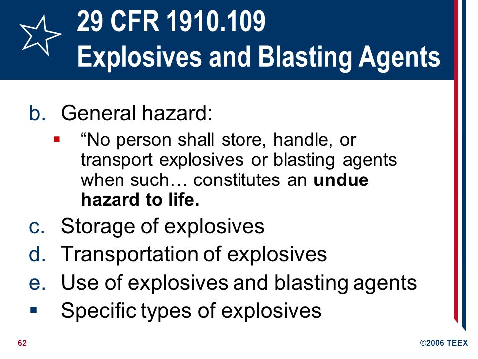 63©2006 TEEX General Principles No flames, fires or firearms nearby Competent person in charge of enforcement of safety precautions Authorized persons take precautions to protect others Care in storage and handling Blasting only in daylight hours Notify utilities before blasting Loud warning before blast