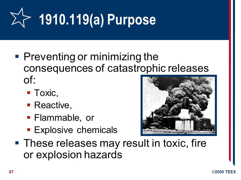 68©2006 TEEX 1910.119(a)(1) Application A process which involves a chemical at or above the specified threshold quantities listed in Appendix A Highly hazardous chemicals (HHC), toxics and reactives A process which involves a flammable liquid or gas (as defined in 1910.1200(c)) on site in one location, in a quantity of 10,000 pounds (4535.9 kg) or more