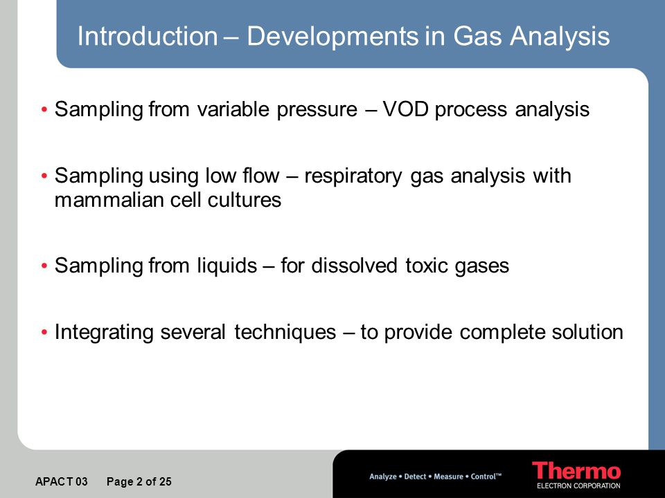 APACT 03 Page 3 of 25 Sampling from Variable Pressure VOD process analysis sample pressure varies 1000 mbar – 0.3mbar