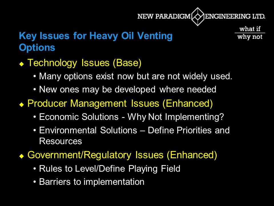 Key Issues for Heavy Oil Venting Options Technology Issues (Base) Many options exist now but are not widely used.