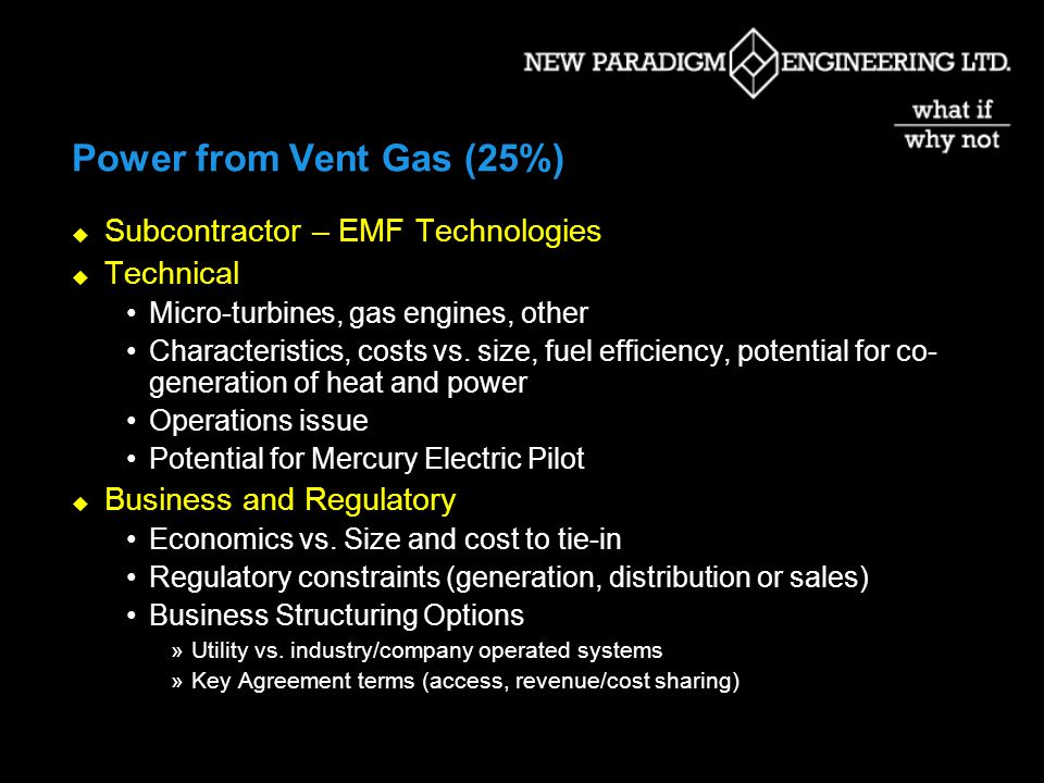 Power from Vent Gas (25%) Subcontractor – EMF Technologies Technical Micro-turbines, gas engines, other Characteristics, costs vs.