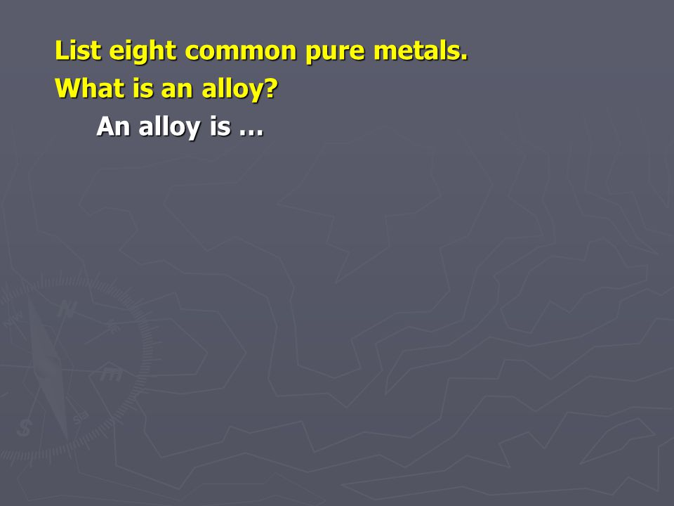 FERROUS METALS NAMEALLOY OF IRON AND….