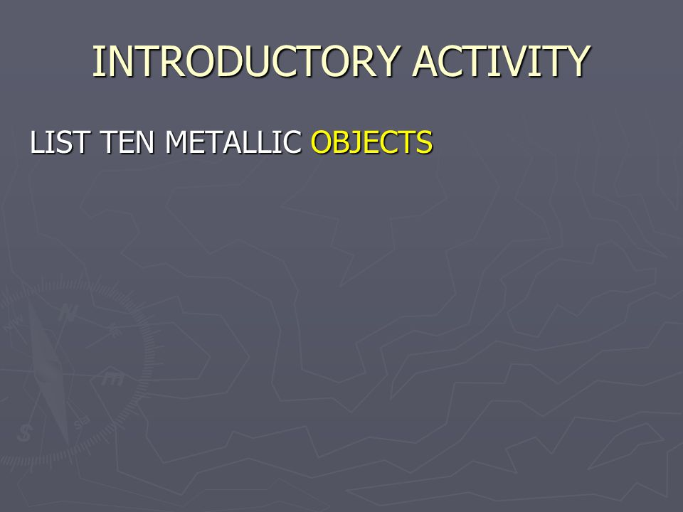 METALS PHYSICAL PROPERTIES Metals have shiness, they have LUSTER.