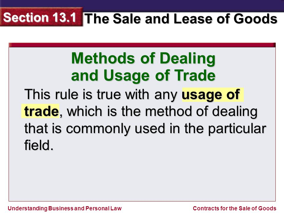 Understanding Business and Personal Law The Sale and Lease of Goods Section 13.1 Contracts for the Sale of Goods Formation of a Sales Contract You may make a contract in any manner that shows that the parties have reached an agreement.