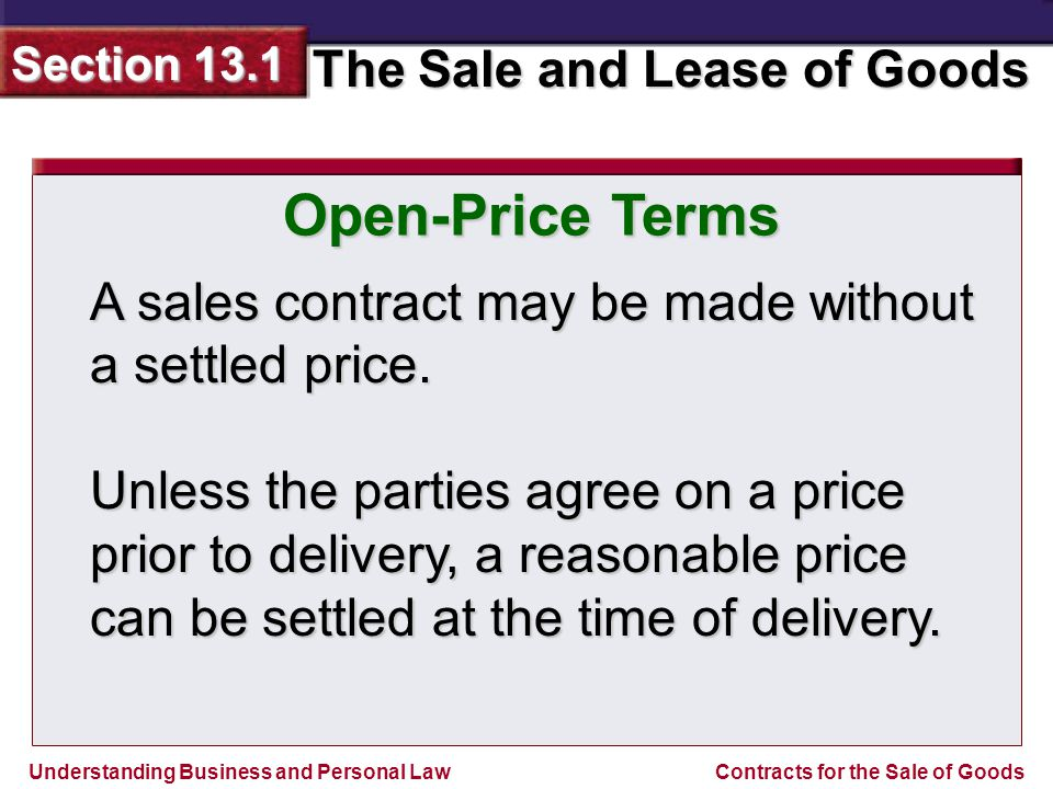 Understanding Business and Personal Law The Sale and Lease of Goods Section 13.1 Contracts for the Sale of Goods Output and Requirement Terms Output and requirement contracts are allowed even if they are not definite.