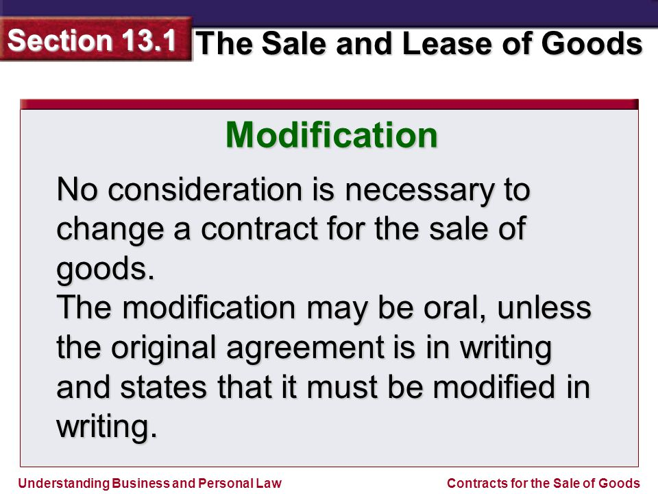 Understanding Business and Personal Law The Sale and Lease of Goods Section 13.1 Contracts for the Sale of Goods Leasing Goods You can apply the sale-of-goods rules to the leasing of goods, with a few modifications.