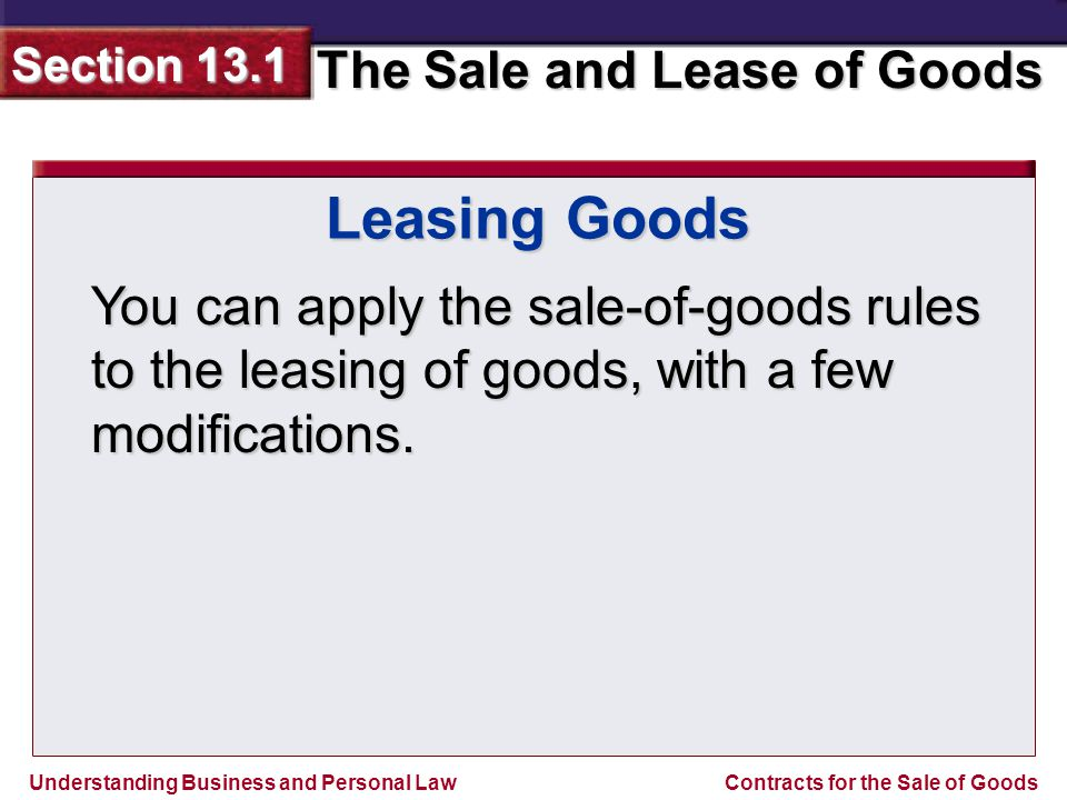Understanding Business and Personal Law The Sale and Lease of Goods Section 13.1 Contracts for the Sale of Goods Many sales contracts are oral rather than written.