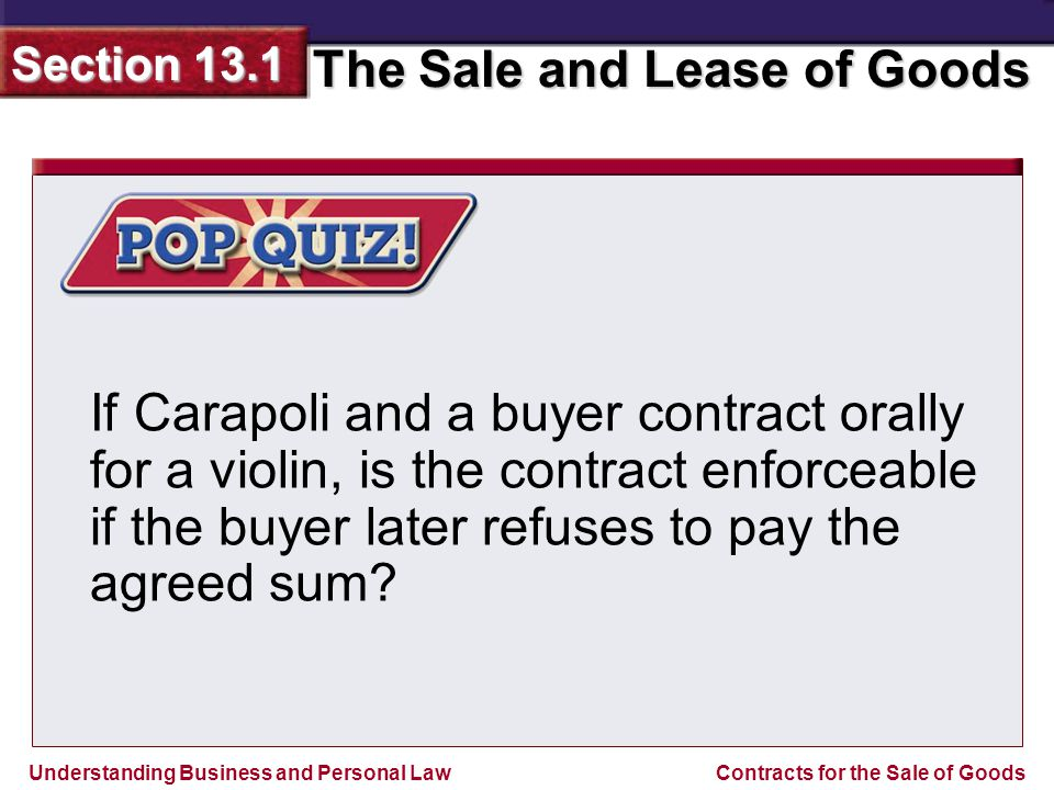 Understanding Business and Personal Law The Sale and Lease of Goods Section 13.1 Contracts for the Sale of Goods ANSWER Yes.