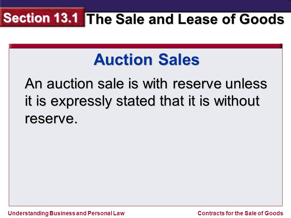 Understanding Business and Personal Law The Sale and Lease of Goods Section 13.1 Contracts for the Sale of Goods Bulk Transfers Sometimes a business transfers all merchandise and supplies at once, known as a bulk reserve.