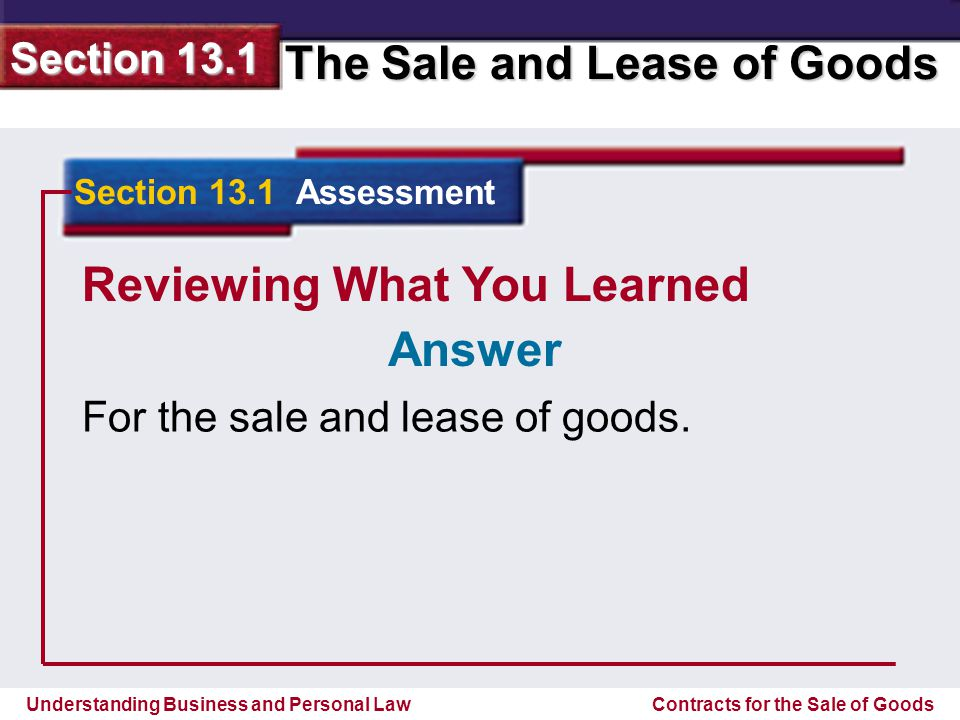 Understanding Business and Personal Law The Sale and Lease of Goods Section 13.1 Contracts for the Sale of Goods Reviewing What You Learned 2.