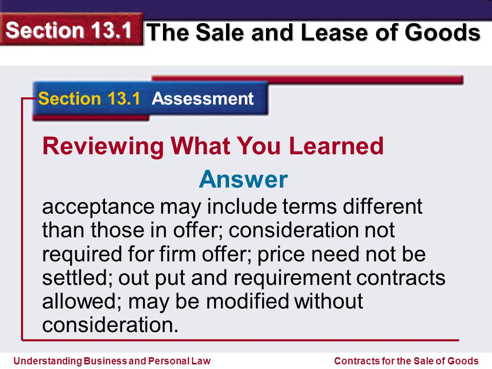 Understanding Business and Personal Law The Sale and Lease of Goods Section 13.1 Contracts for the Sale of Goods Reviewing What You Learned 3.
