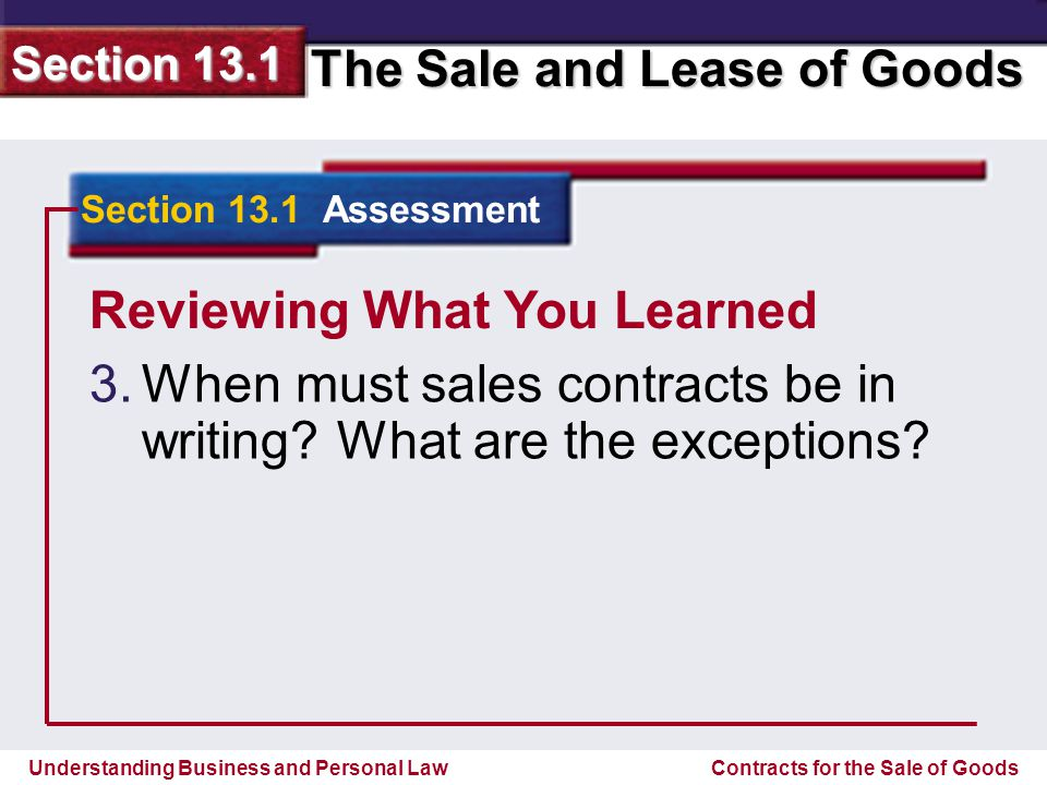 Understanding Business and Personal Law The Sale and Lease of Goods Section 13.1 Contracts for the Sale of Goods Reviewing What You Learned For sale of goods for $500.