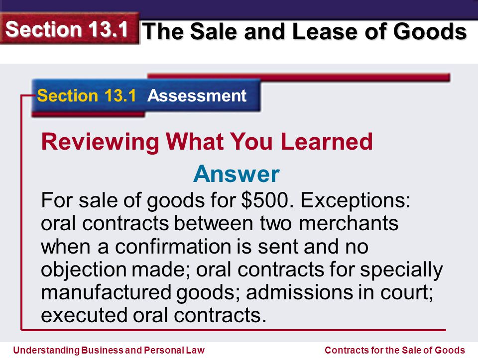 Understanding Business and Personal Law The Sale and Lease of Goods Section 13.1 Contracts for the Sale of Goods Reviewing What You Learned 4.