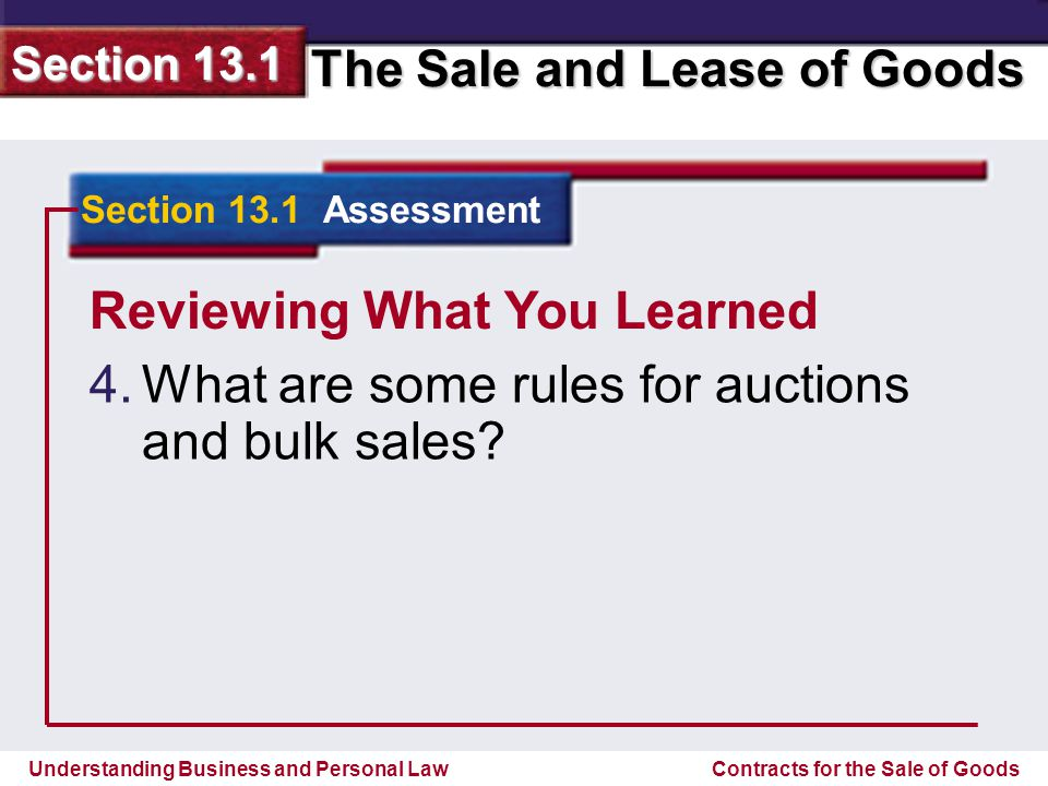 Understanding Business and Personal Law The Sale and Lease of Goods Section 13.1 Contracts for the Sale of Goods Reviewing What You Learned In an auction with reserve, the auctioneer need not accept the highest bid.