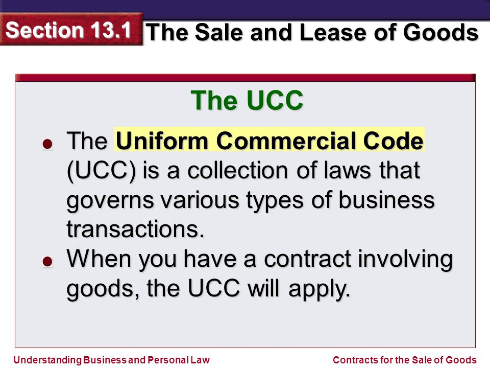 Understanding Business and Personal Law The Sale and Lease of Goods Section 13.1 Contracts for the Sale of Goods A sales contract may involve either a sale or a contract to sell.