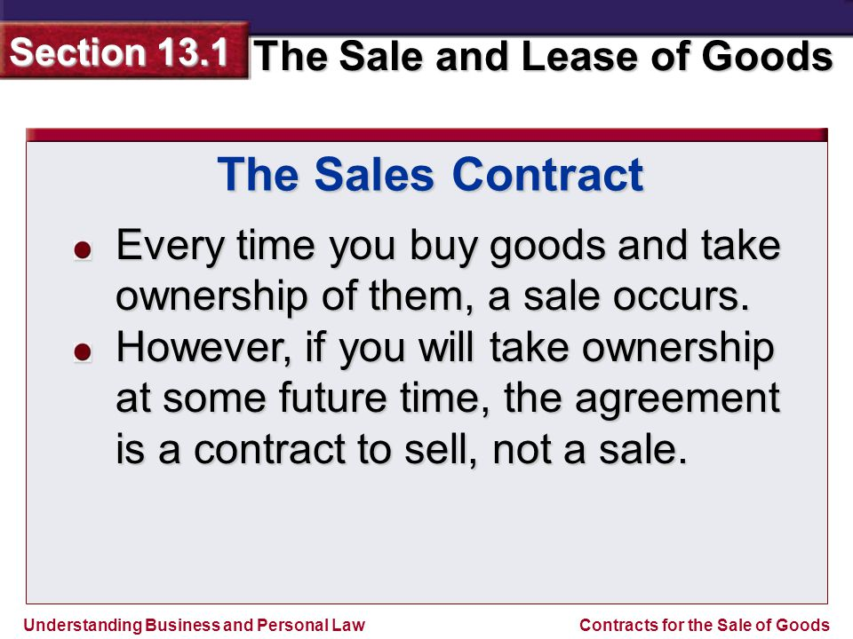 Understanding Business and Personal Law The Sale and Lease of Goods Section 13.1 Contracts for the Sale of Goods When a contract includes both goods and services, the dominant element determines the type of contract.