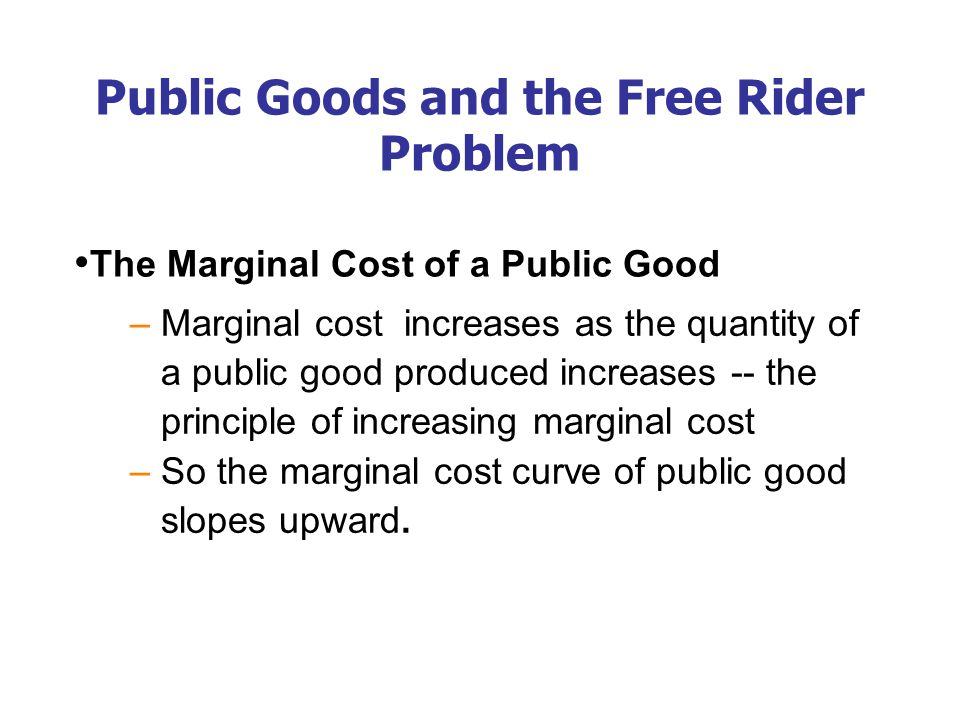 The Efficient Quantity of a Public Good – resources are used efficiently if marginal benefit equals marginal cost – if marginal benefit exceeds marginal cost, resources can be used more efficiently by increasing the quantity produced – if marginal cost exceeds marginal benefit, resources can be used more efficiently by decreasing the quantity produced.
