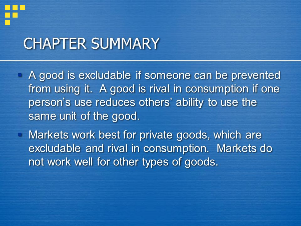 CHAPTER SUMMARY Public goods, such as national defense and fundamental knowledge, are neither excludable nor rival in consumption.