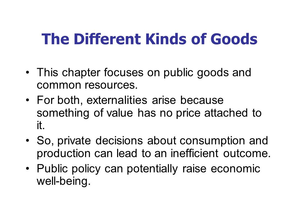 Public Goods Public goods are difficult for private markets to provide because of the free-rider problem.