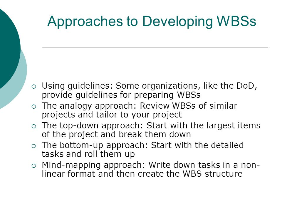 Basic Principles for Creating WBSs* 1.A unit of work should appear at only one place in the WBS.