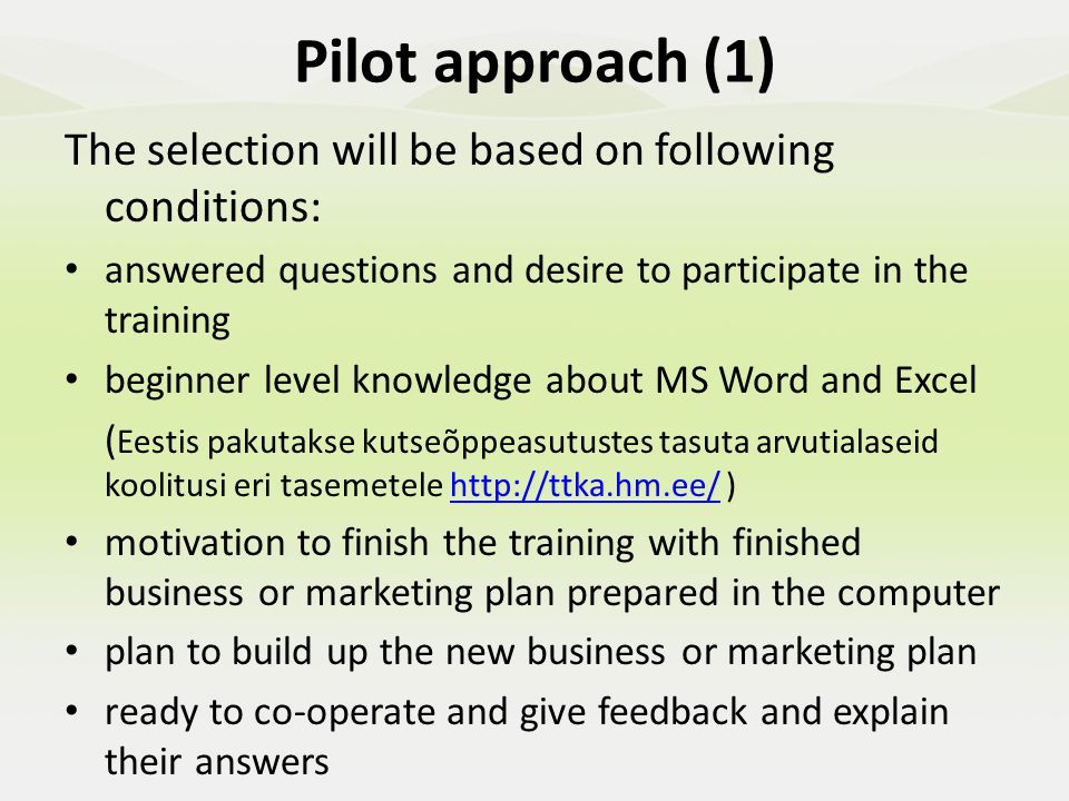 Pilot approach (1) PR We have the e-mails and phone numbers of people who answered the questions and we can send them letters or invitations for presentation It is planned to invite all the people from rural tourism entrepreneurs who answered, to the Life Long Learning Week (takes place for 14 th time, from October 7 th till October 14 th ) on October 13 th.