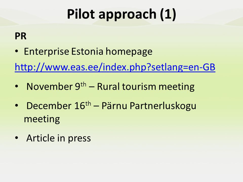 Pilot approach (2) How you worked with social partners and networks There is very good internet access all over the Estonia, including countryside.
