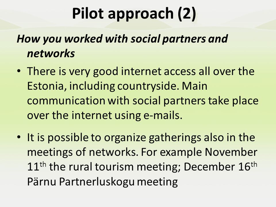 Pilot approach (3) How you decided on the most appropriate method of course delivery to meet target group needs e.g workshops,use of printed or online course materials Our experience shows that most of the students of Estonian continuing educations want direct lessons, including workshops and fieldtrips to gain experiences.