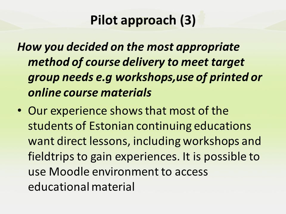 Pilot approach (3) Moodle environment if very well-known and used in vocational training http://4vumas.havike.eenet.ee/moodle/.