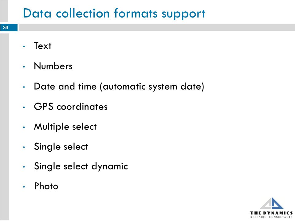 Benefits of Using Mobile Data Collection Instant access to summary statistics by clients Automatic time, date & location mapping (GPS coordinates) Easy amendments in the data collection instrument Improved data accuracy & integrity Faster turn around time 37