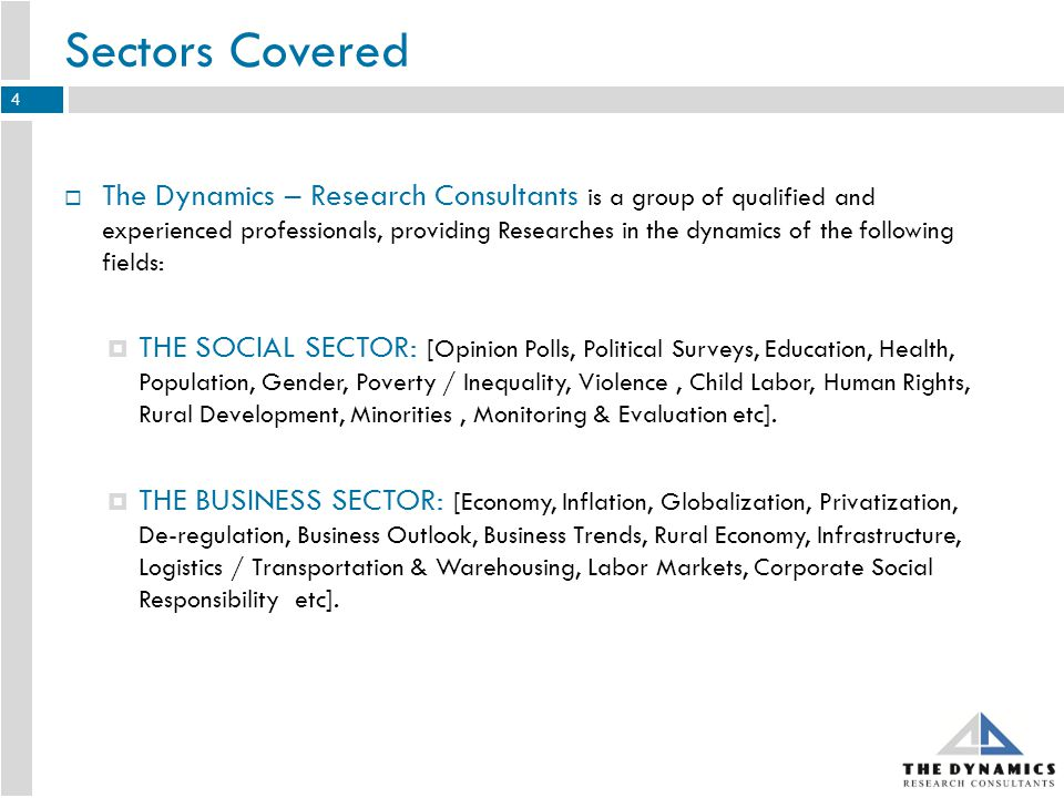 Sectors Covered (contd) MARKET SECTOR: [Sectoral Studies, Supply & Demand, Market Sizing, Sales Forecast, Barriers to Entry, Rules & Regulations, Disposable Income, Money & Finance, Banking, Distribution Channels, B-2-B operations etc].