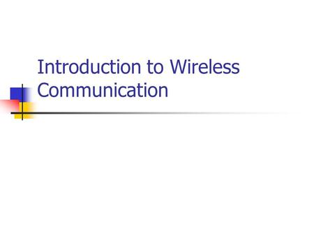 Introduction to Wireless Communication. History of wireless communication Guglielmo Marconi invented the wireless telegraph in 1896 Communication by encoding.