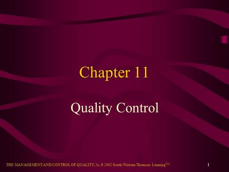THE MANAGEMENT AND CONTROL OF QUALITY, 5e, © 2002 South-Western/Thomson Learning TM 1 Chapter 11 Quality Control.