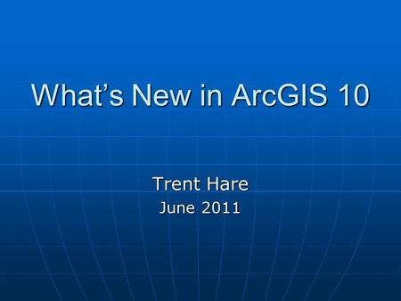 "What's New in ArcGIS 10 Trent Hare June 2011. Major upgrade ESRI's ""what's new"" – 177 pages! ESRI's ""what's new"" – 177 pages!"