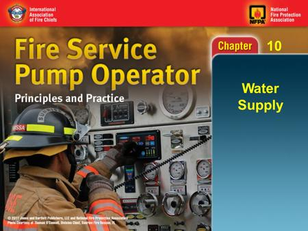 10 Water Supply. 10 Knowledge Objectives (1 of 3) Describe the mechanics of drafting. Describe how to verify the operational readiness of the pump. Describe.