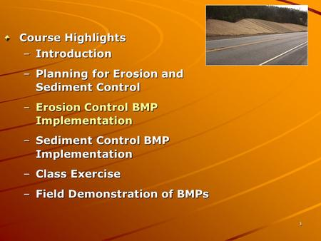 1 Course Highlights –Introduction –Planning for Erosion and Sediment Control –Erosion Control BMP Implementation –Sediment Control BMP Implementation –Class.
