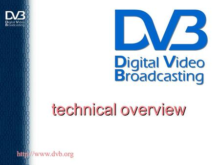 Technical overview http://www.dvb.org.