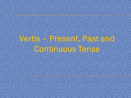 Verbs – Present, Past and Continuous Tense. He ________ quietly. (work, works, working) Dad __________ his lunch. (eats, eat, eating) I like to __________.