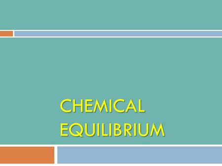 "CHEMICAL EQUILIBRIUM.  Up to this point we have mostly been considering reactions ""to completion"", where all the reactants change into product. reversible."