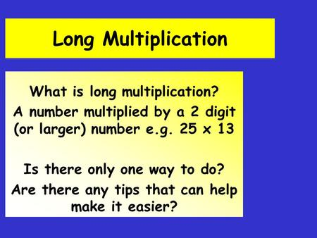 Long Multiplication What is long multiplication?