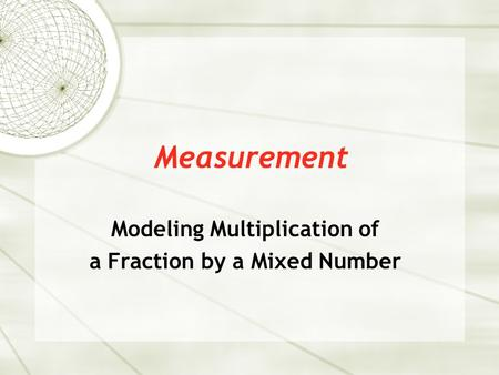 Measurement Modeling Multiplication of a Fraction by a Mixed Number.
