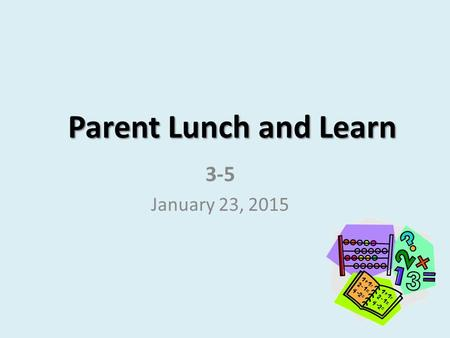 Parent Lunch and Learn 3-5 January 23, 2015.