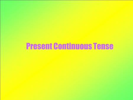 Present Continuous Tense We use the present continuous tense to talk about things that are happening around the time we are doing, thinking or talking.