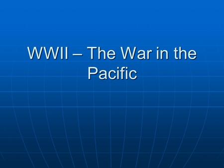 WWII – The War in the Pacific