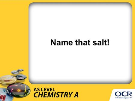 Name that salt!. How many acids can you name? Match the name to the formula Hydrochloric acid Sulphuric acid Nitric acid Ethanoic acid HC l H 2 SO 4.