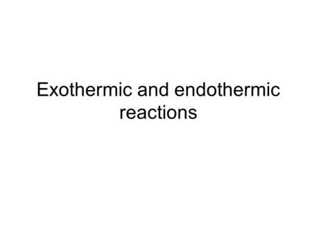 Exothermic and endothermic reactions. Chemical Reactions usually involve a temperature change (heat is given out or taken in)