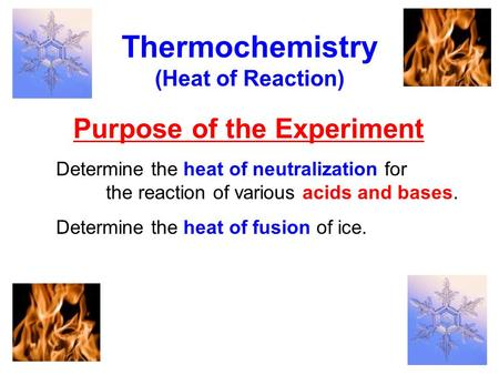 Thermochemistry Purpose of the Experiment (Heat of Reaction)