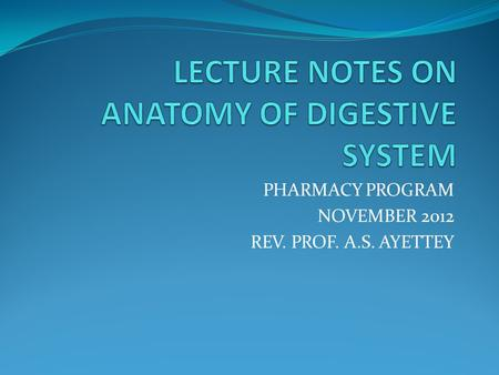PHARMACY PROGRAM NOVEMBER 2012 REV. PROF. A.S. AYETTEY.