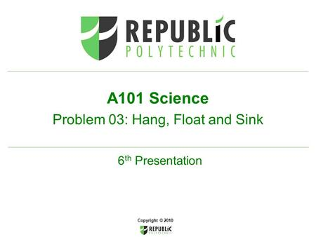 A101 Science Problem 03: Hang, Float and Sink 6th Presentation