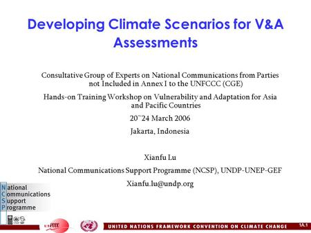 1A.1 Developing Climate Scenarios for V&A Assessments Consultative Group of Experts on National Communications from Parties not Included in Annex I to.