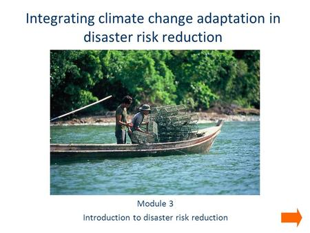 Module 3 Introduction to disaster risk reduction Integrating climate change adaptation in disaster risk reduction.